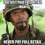 you-just-paid-full-retail-man-never-pay-full-retail.jpg